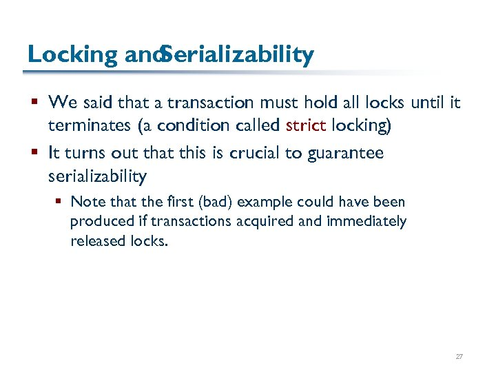 Locking and Serializability § We said that a transaction must hold all locks until