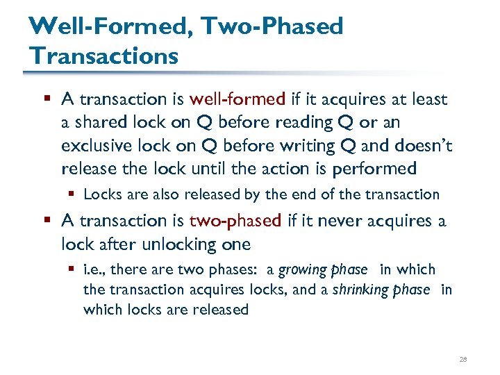 Well-Formed, Two-Phased Transactions § A transaction is well-formed if it acquires at least a