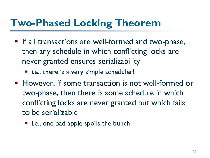 Two-Phased Locking Theorem § If all transactions are well-formed and two-phase, then any schedule