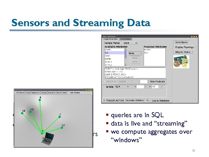 Sensors and Streaming Data § No databases at all… § … Instead we have