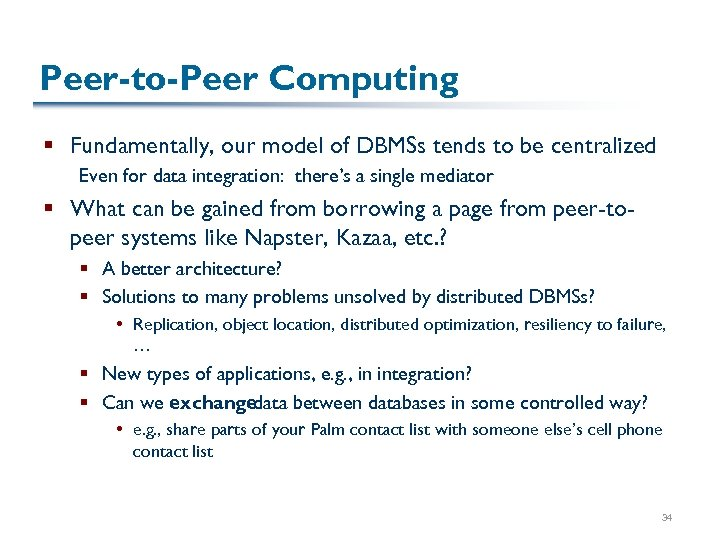 Peer-to-Peer Computing § Fundamentally, our model of DBMSs tends to be centralized Even for