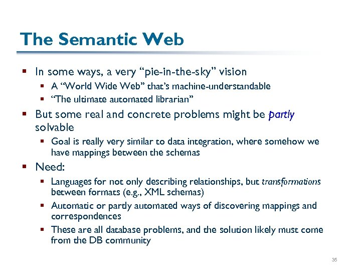 "The Semantic Web § In some ways, a very ""pie-in-the-sky"" vision § A ""World"