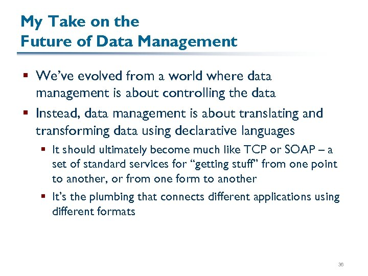 My Take on the Future of Data Management § We've evolved from a world