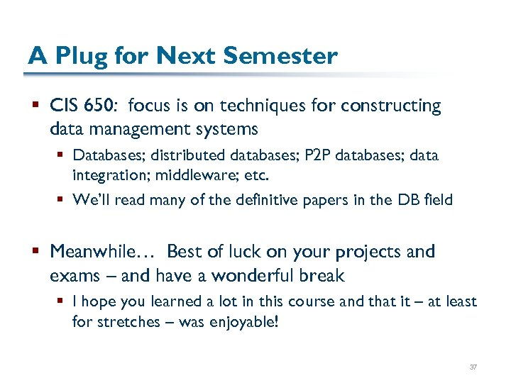 A Plug for Next Semester § CIS 650: focus is on techniques for constructing