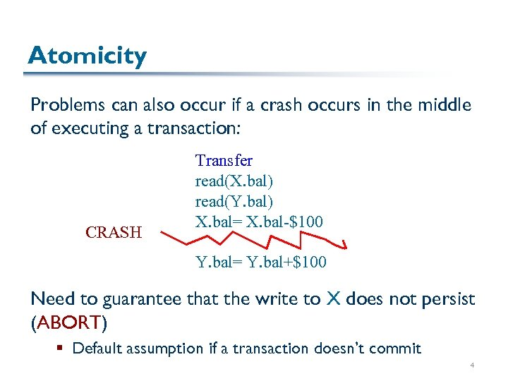 Atomicity Problems can also occur if a crash occurs in the middle of executing