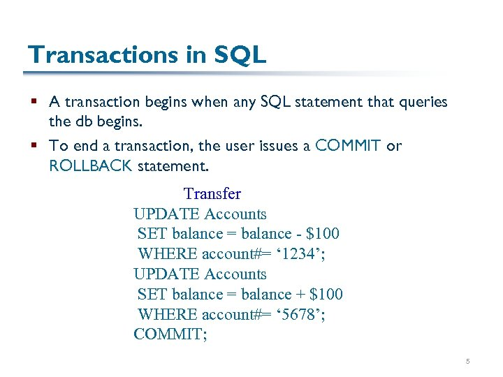 Transactions in SQL § A transaction begins when any SQL statement that queries the