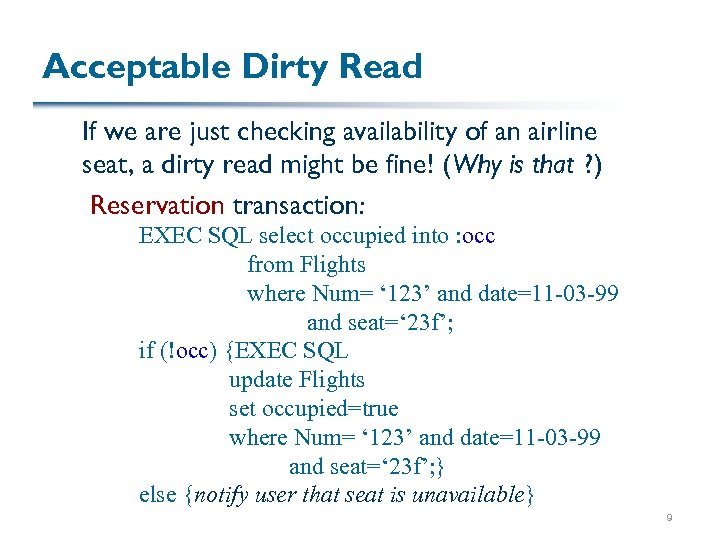 Acceptable Dirty Read If we are just checking availability of an airline seat, a