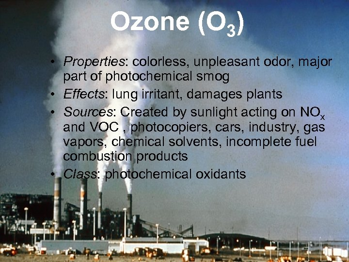 Ozone (O 3) • Properties: colorless, unpleasant odor, major part of photochemical smog •