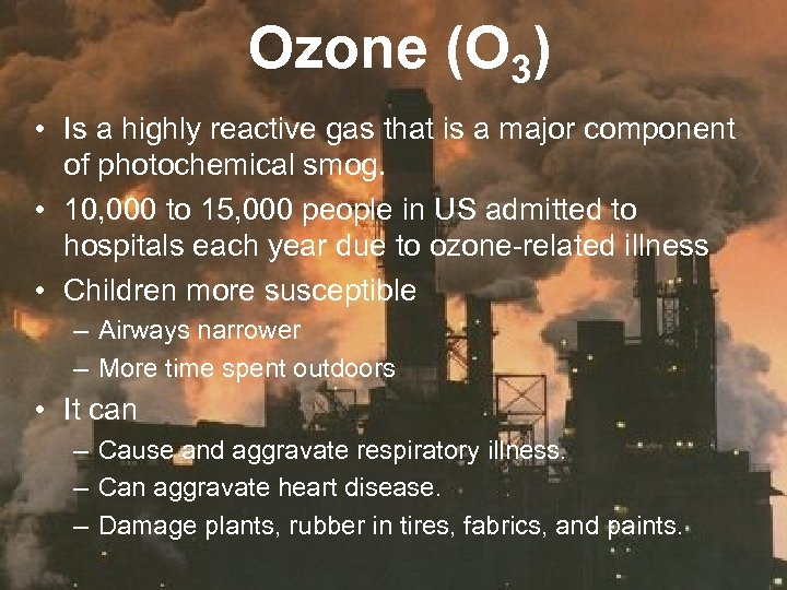 Ozone (O 3) • Is a highly reactive gas that is a major component