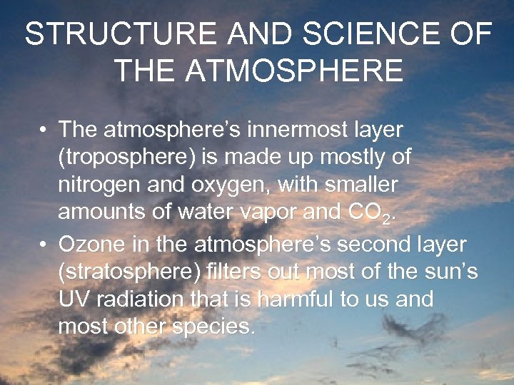 STRUCTURE AND SCIENCE OF THE ATMOSPHERE • The atmosphere's innermost layer (troposphere) is made