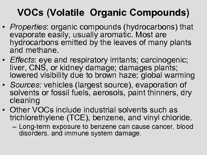VOCs (Volatile Organic Compounds) • Properties: organic compounds (hydrocarbons) that evaporate easily, usually aromatic.