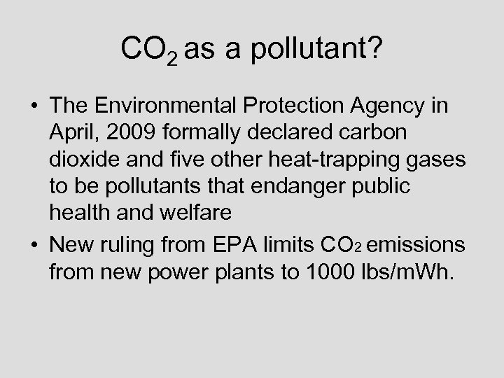 CO 2 as a pollutant? • The Environmental Protection Agency in April, 2009 formally