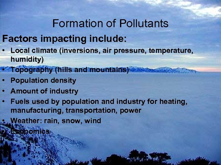 Formation of Pollutants Factors impacting include: • Local climate (inversions, air pressure, temperature, humidity)