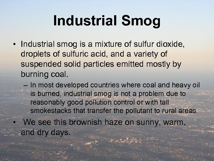 Industrial Smog • Industrial smog is a mixture of sulfur dioxide, droplets of sulfuric
