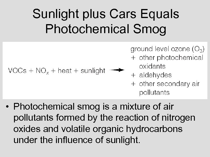 Sunlight plus Cars Equals Photochemical Smog • Photochemical smog is a mixture of air