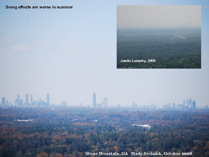 Smog effects are worse in summer Justin Lampley, 2008 Stone Mountain, GA Mady Scolnick,