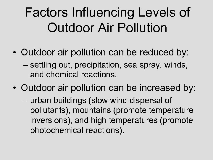 Factors Influencing Levels of Outdoor Air Pollution • Outdoor air pollution can be reduced