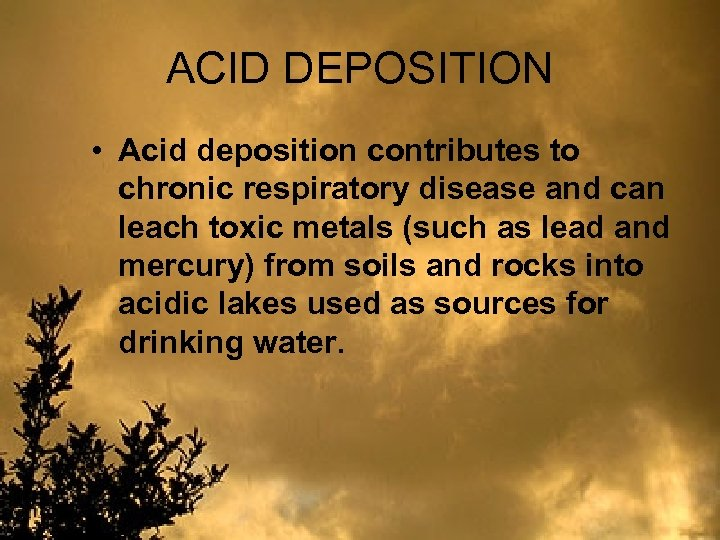 ACID DEPOSITION • Acid deposition contributes to chronic respiratory disease and can leach toxic