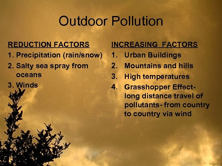 Outdoor Pollution REDUCTION FACTORS 1. Precipitation (rain/snow) 2. Salty sea spray from oceans 3.
