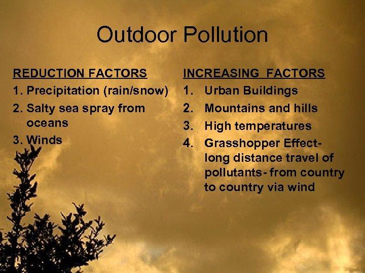 Outdoor Pollution REDUCTION FACTORS 1. Precipitation (rain/snow) 2. Salty sea spray from oceans 3.