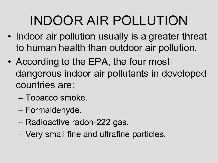 INDOOR AIR POLLUTION • Indoor air pollution usually is a greater threat to human