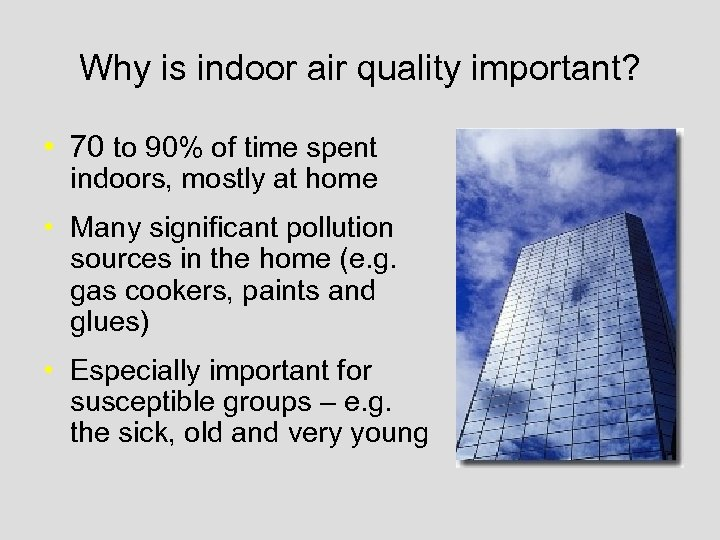 Why is indoor air quality important? • 70 to 90% of time spent indoors,
