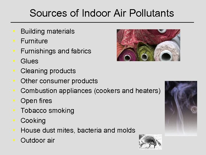 Sources of Indoor Air Pollutants • • • Building materials Furniture Furnishings and fabrics