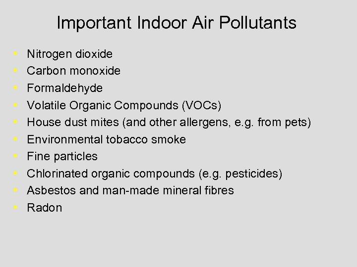 Important Indoor Air Pollutants • • • Nitrogen dioxide Carbon monoxide Formaldehyde Volatile Organic