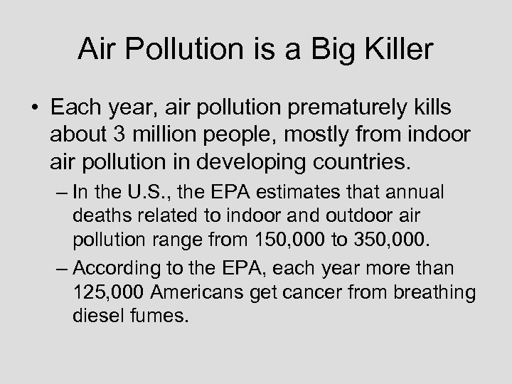 Air Pollution is a Big Killer • Each year, air pollution prematurely kills about