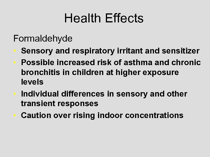 Health Effects Formaldehyde • Sensory and respiratory irritant and sensitizer • Possible increased risk