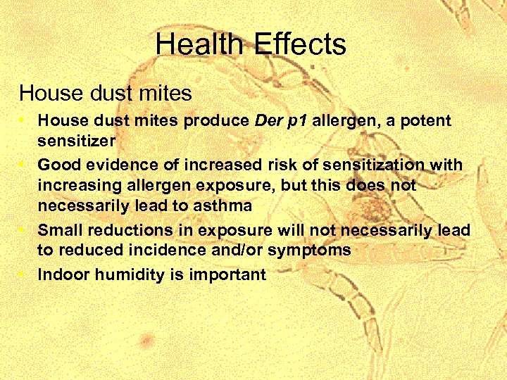 Health Effects House dust mites • House dust mites produce Der p 1 allergen,