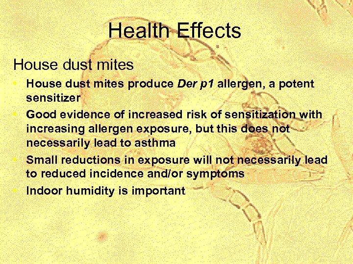 Health Effects House dust mites • House dust mites produce Der p 1 allergen,