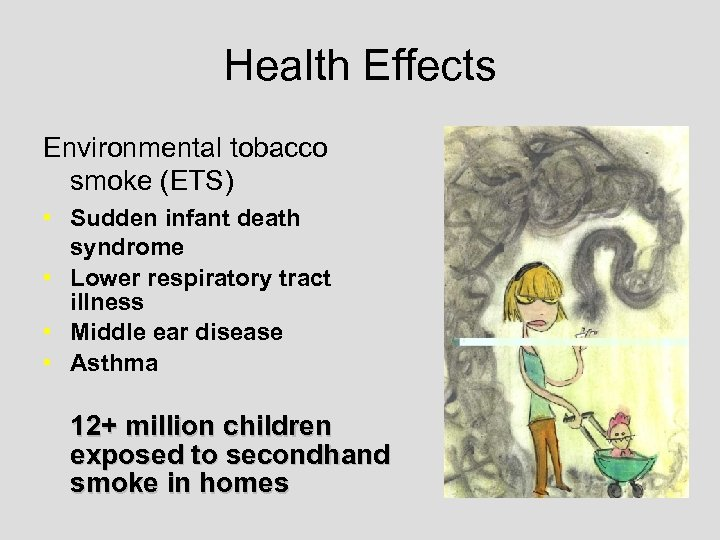Health Effects Environmental tobacco smoke (ETS) • Sudden infant death syndrome • Lower respiratory