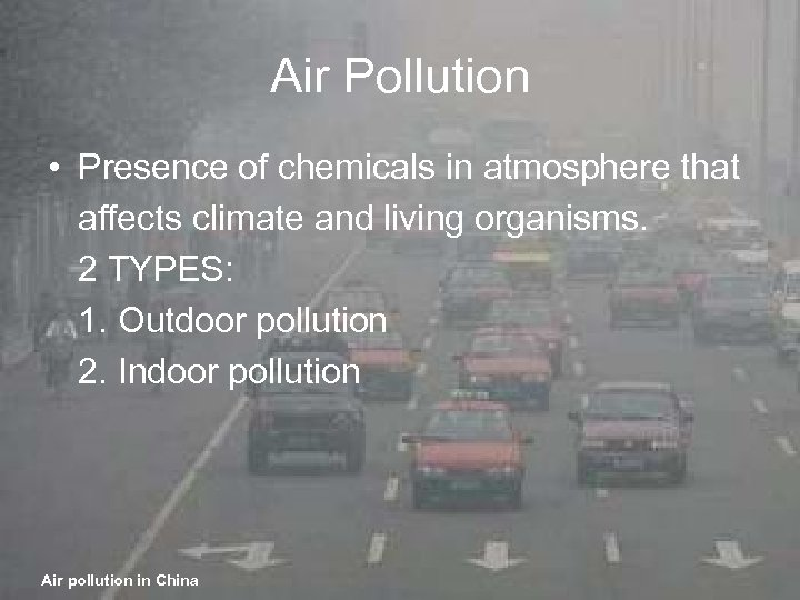 Air Pollution • Presence of chemicals in atmosphere that affects climate and living organisms.