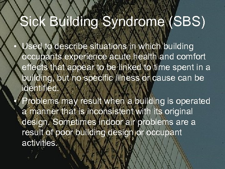 Sick Building Syndrome (SBS) • Used to describe situations in which building occupants experience