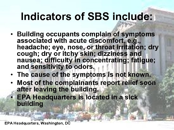 Indicators of SBS include: • Building occupants complain of symptoms associated with acute discomfort,