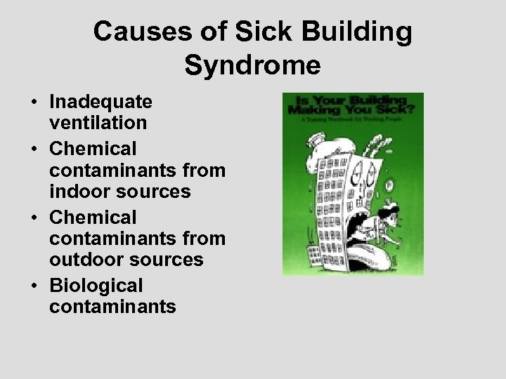 Causes of Sick Building Syndrome • Inadequate ventilation • Chemical contaminants from indoor sources
