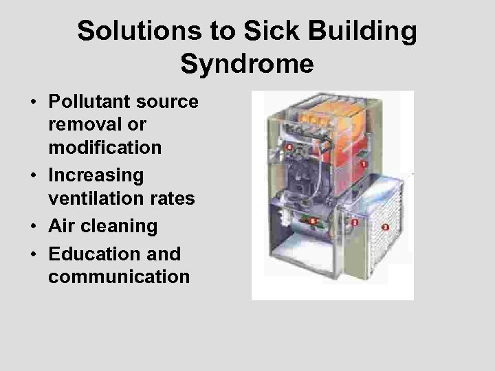 Solutions to Sick Building Syndrome • Pollutant source removal or modification • Increasing ventilation