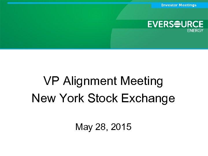 Investor Meetings Northeast Utilities VP Alignment Meeting Board of Trustees New York Stock Exchange