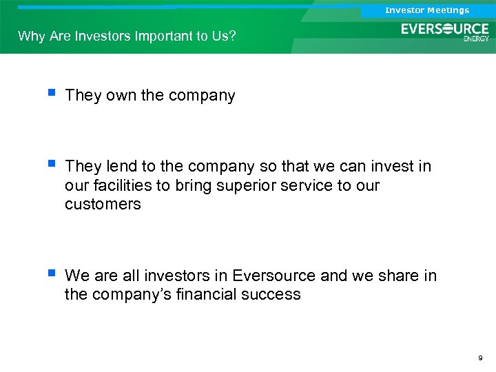 Investor Meetings Why Are Investors Important to Us? § They own the company §