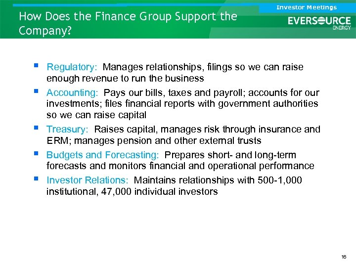 How Does the Finance Group Support the Company? § § § Investor Meetings Regulatory: