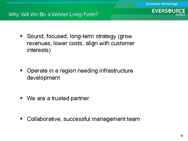 Investor Meetings Why Will We Be a Winner Long-Term? § Sound, focused, long-term strategy