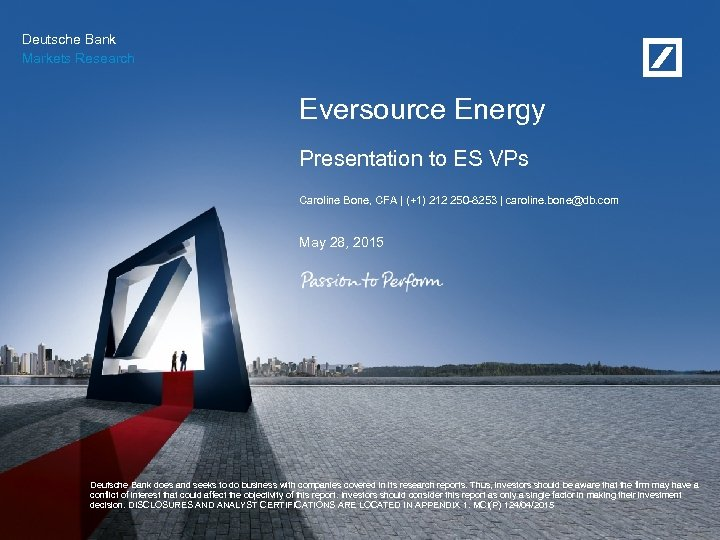 Deutsche Bank Markets Research Eversource Energy Presentation to ES VPs Caroline Bone, CFA |