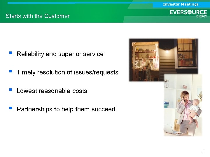 Investor Meetings Starts with the Customer § Reliability and superior service § Timely resolution
