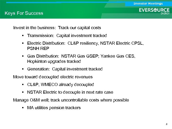 Investor Meetings Keys For Success Invest in the business: Track our capital costs §