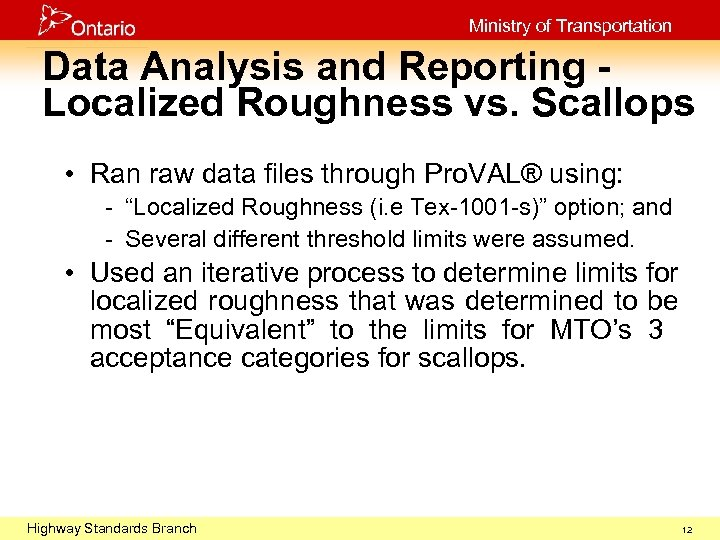 Ministry of Transportation Data Analysis and Reporting Localized Roughness vs. Scallops • Ran raw