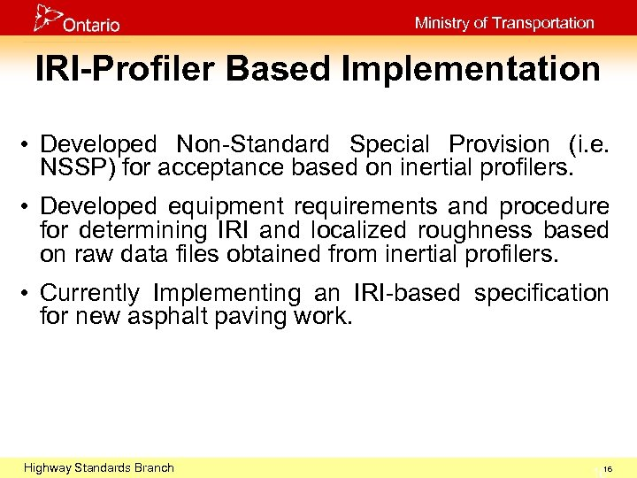 Ministry of Transportation IRI-Profiler Based Implementation • Developed Non-Standard Special Provision (i. e. NSSP)