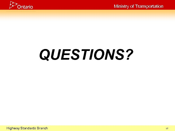 Ministry of Transportation QUESTIONS? Highway 2003 October 29, Standards Branch 17
