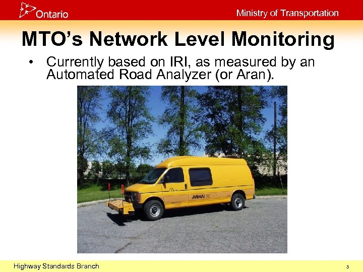 Ministry of Transportation MTO's Network Level Monitoring • Currently based on IRI, as measured