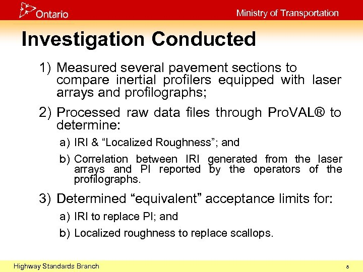 Ministry of Transportation Investigation Conducted 1) Measured several pavement sections to compare inertial profilers